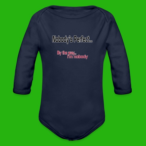 Nobody's perfect BTW I'm nobody shirt - Organic Longsleeve Baby Bodysuit
