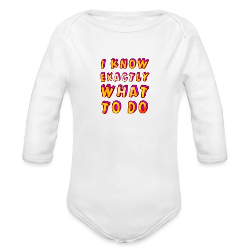 I know exactly what to do - Organic Longsleeve Baby Bodysuit