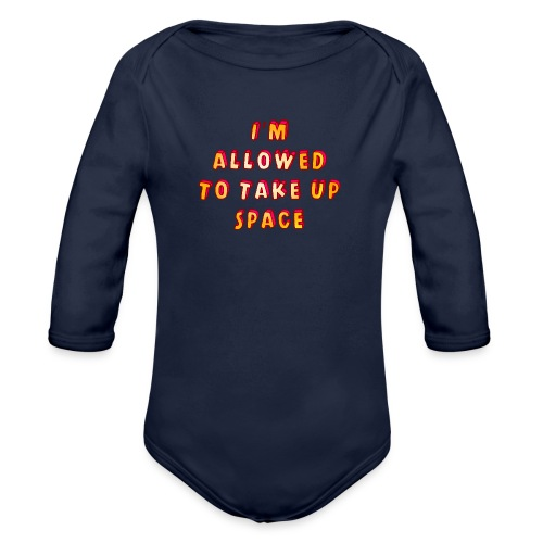 I m allowed to take up space - Organic Longsleeve Baby Bodysuit