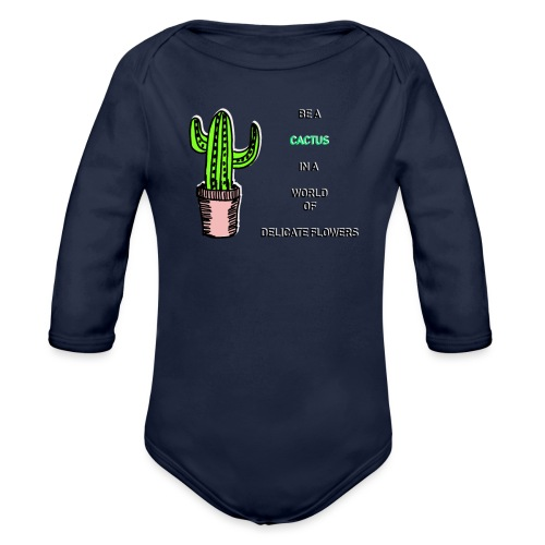 Be a Cactus in a world of delicate Flowers - Baby Bio-Langarm-Body