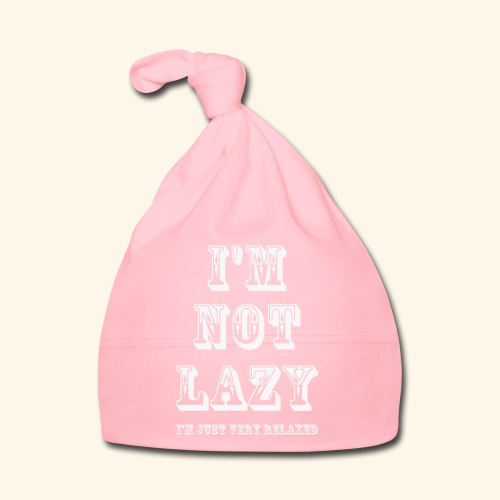 I'm not lazy, I'm just very relaxed. WHITE. - Baby Cap
