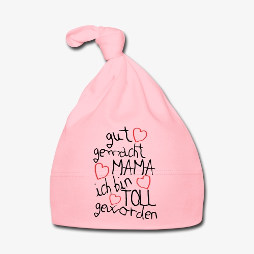 Gut gemacht Mama ich bin toll geworden - Baby Mütze
