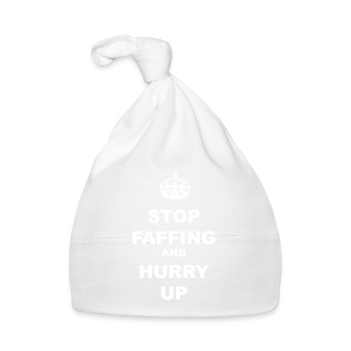 STOP FAFFING AND HURRY UP - Baby Cap