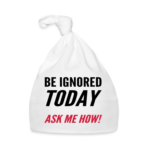 Be Ignored Today - Baby Cap