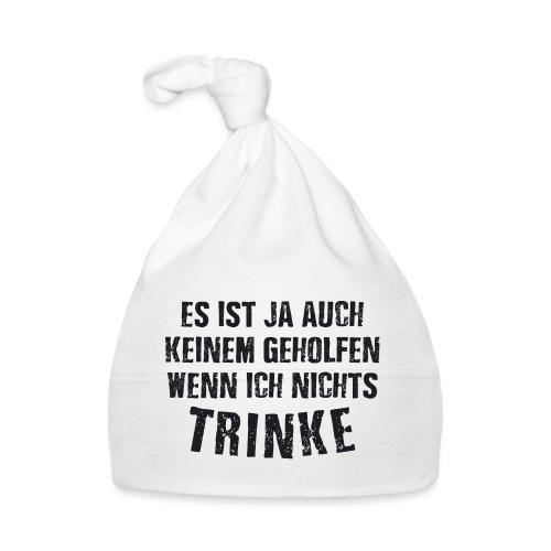 Es ist auch keinem geholfen wenn ich nichts TRINKE - Baby Mütze
