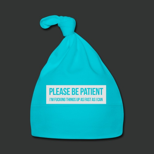Please be patient - Baby Cap