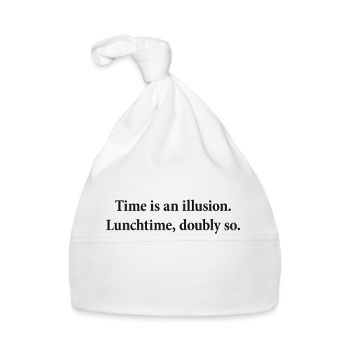 Time is an illusion. Lunchtime, doubly so. - Baby Cap