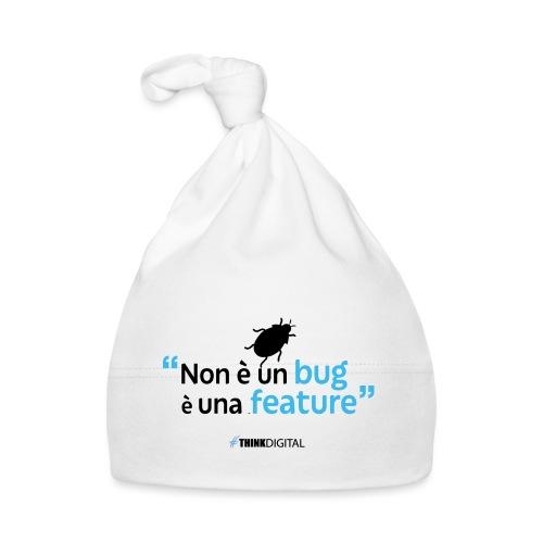 Non è un BUG è una FEATURE! - Cappellino neonato