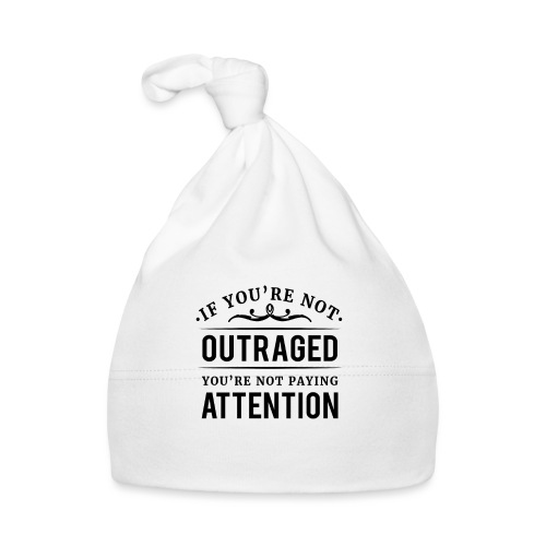 If you're not outraged you're not paying attention - Baby Mütze