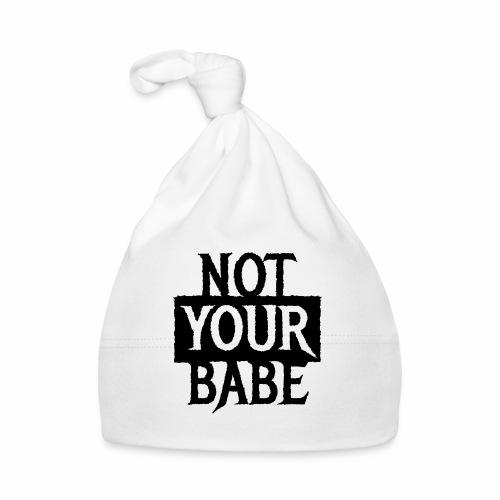 NOT YOUR BABE - Coole Statement Geschenk Ideen - Baby Mütze