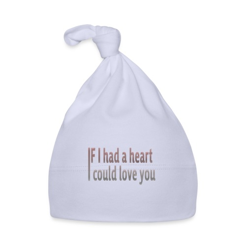 if i had a heart i could love you - Baby Cap
