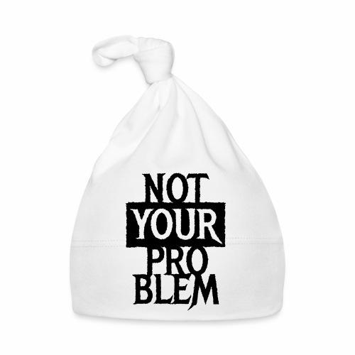 NOT YOUR PROBLEM - Coole Statement Geschenk Ideen - Baby Mütze
