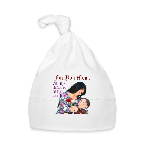 For You Mom All the flowers of the earth - Baby Cap