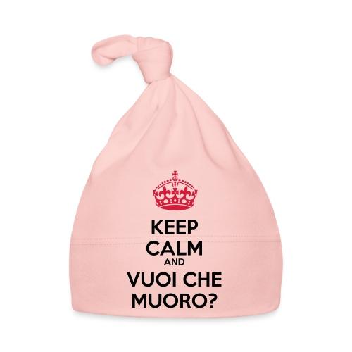Vuoi che muoro Keep Calm - Cappellino neonato