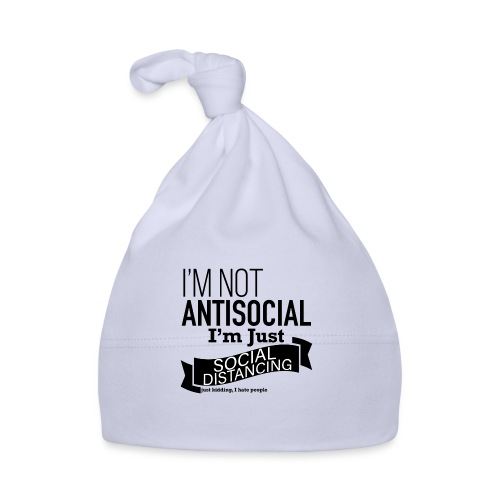 I'm not antisocial, I'm just social distancing - Baby Cap