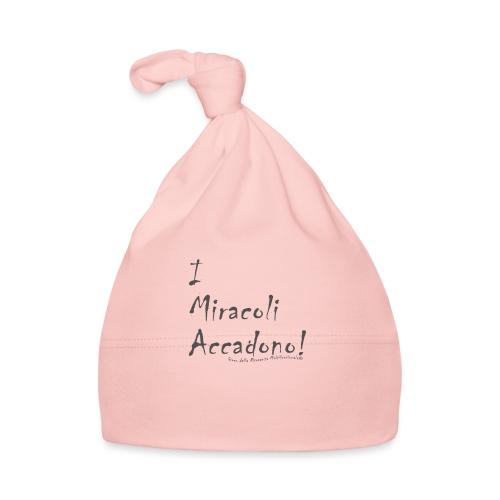 i miracoli accadono - Cappellino neonato