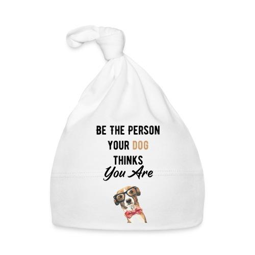 Be The Person Your Dog Thinks You Are - Bonnet Bébé