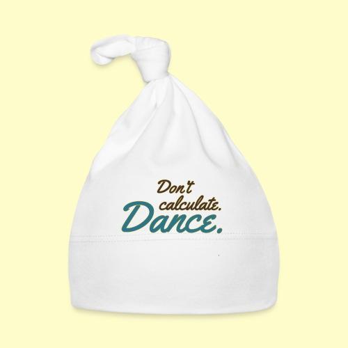 Dance! Geschenk T-shirt für Tänzer - Baby Mütze