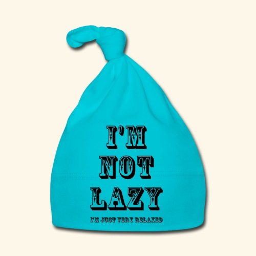 I'm not lazy, I'm just very relaxed. - Baby Cap