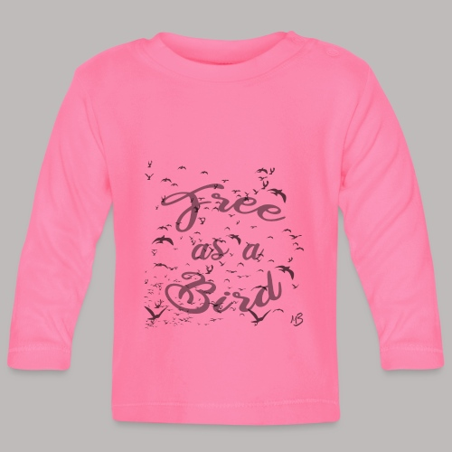 free as a bird | free as a bird - Baby Long Sleeve T-Shirt