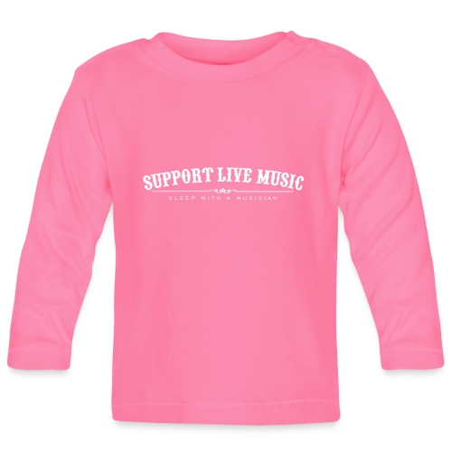 Support Live Music - sleep with a musician - Baby Long Sleeve T-Shirt