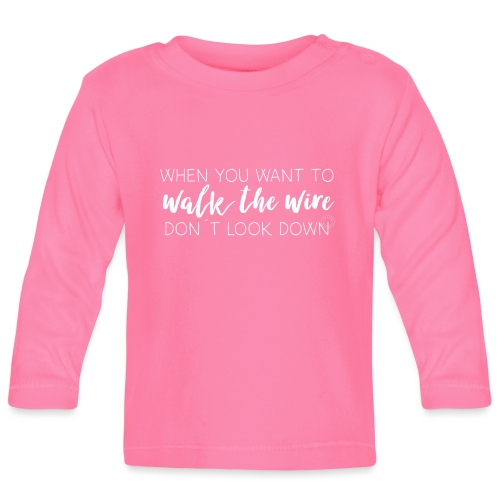 Walk the wire - Barn - Baby Long Sleeve T-Shirt