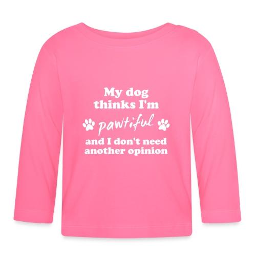 My dog thinks I'm pawtiful - Vauvan pitkähihainen paita