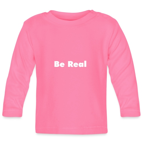Be Real knows - Baby Long Sleeve T-Shirt