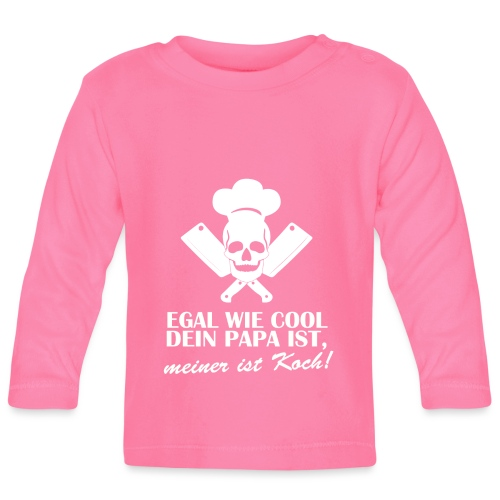 Egal wie cool Dein Papa ist, meiner ist Koch - Baby Langarmshirt