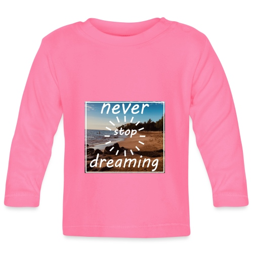 Never Stop Dreaming - Baby Langarmshirt