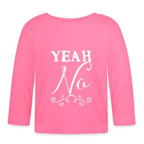 Yeah No - Baby Long Sleeve T-Shirt