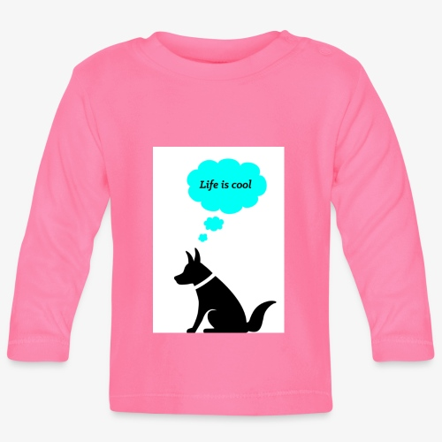 Dog thinks Life is cool - Baby Langarmshirt
