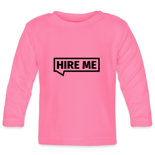 HIRE ME! (callout) - Baby Long Sleeve T-Shirt