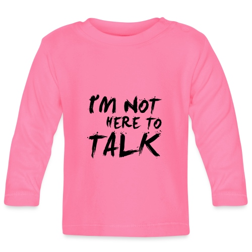 I´m Not Here To Talk - Gym, Fitness, Bodybuilding - Baby Langarmshirt