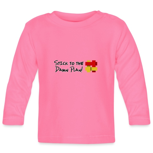 Stick to the Damn Plan - Baby Long Sleeve T-Shirt