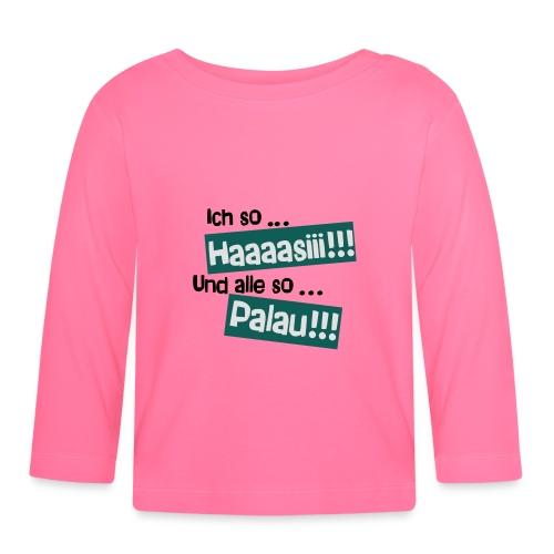 Haaaasiii!!! Palau!!! - Baby Langarmshirt