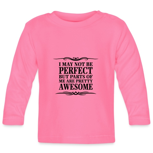 I May Not Be Perfect - Baby Long Sleeve T-Shirt