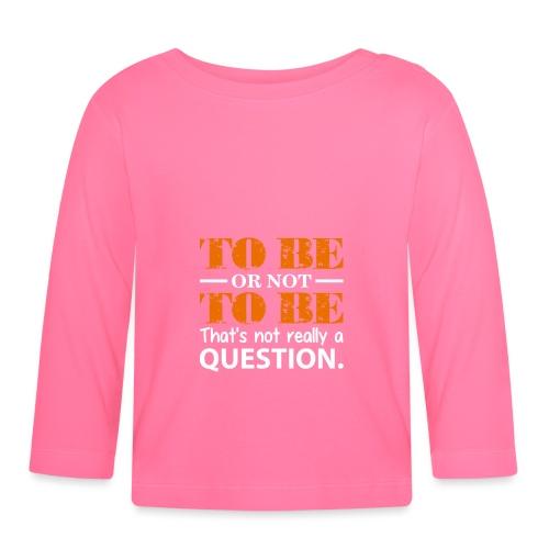 To be or not to be - Langarmet baby-T-skjorte