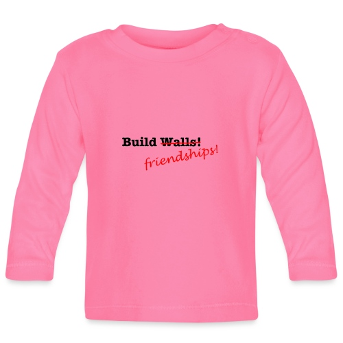 Build Friendships, not walls! - Baby Long Sleeve T-Shirt
