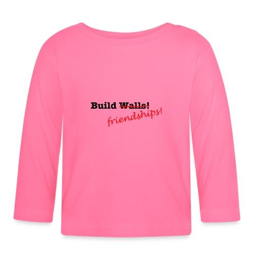 Build Friendships, not walls! - Baby Long Sleeve T-Shirt