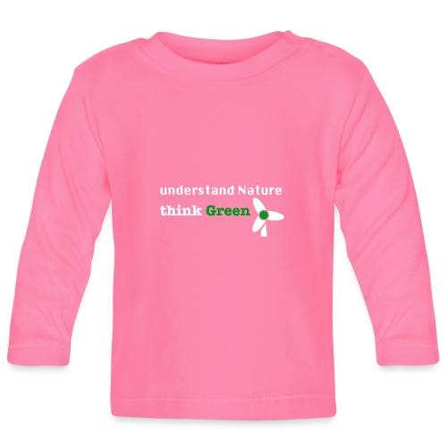 Understand Nature! And think Green. - Baby Long Sleeve T-Shirt