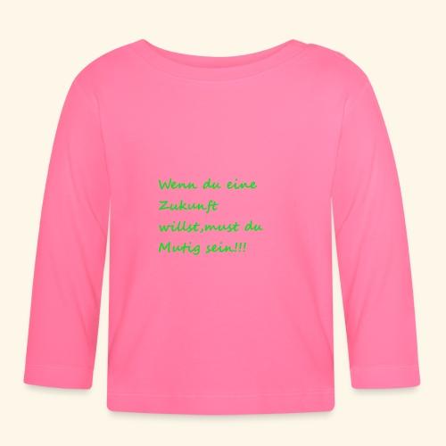 Zeig mut zur Zukunft - Baby Long Sleeve T-Shirt