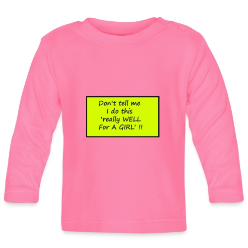 Do not tell me I really like this for a girl - Baby Long Sleeve T-Shirt