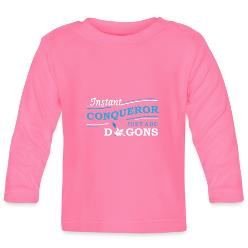Instant Conqueror, Just Add Dragons - Baby Long Sleeve T-Shirt