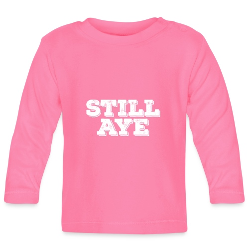Still Aye - Baby Long Sleeve T-Shirt