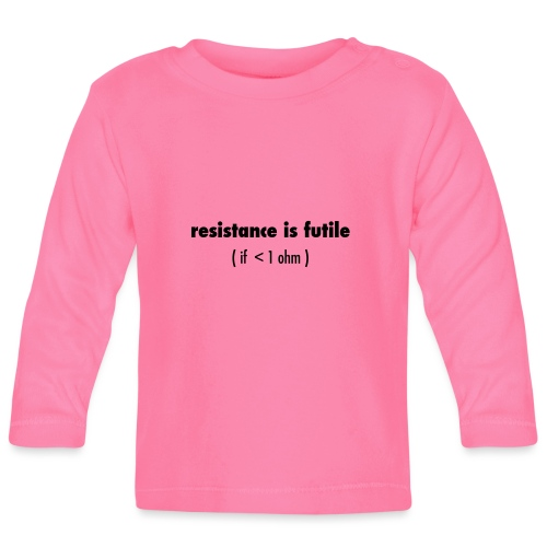 Resistance is futile - Baby Long Sleeve T-Shirt