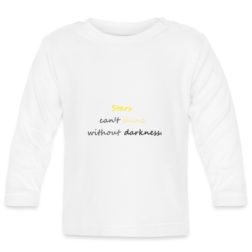 Stars can not shine without darkness - Baby Long Sleeve T-Shirt