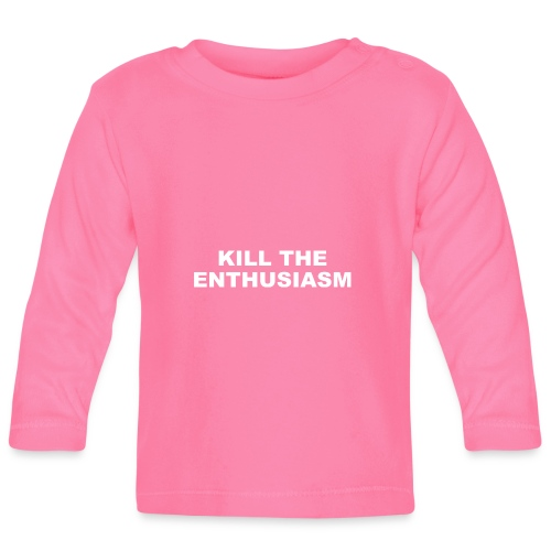 KILL THE ENTHUSIASM - Baby Long Sleeve T-Shirt