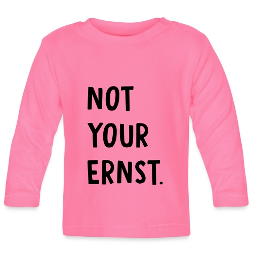 Not your ernst Spruch - Baby Langarmshirt