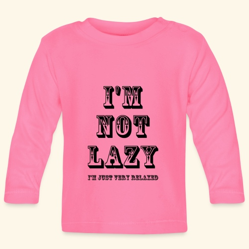 I'm not lazy, I'm just very relaxed. - Baby Long Sleeve T-Shirt